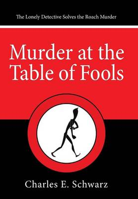 Murder at the Table of Fools: The Lonely Detective Solves the Roach Murder (Hardback)