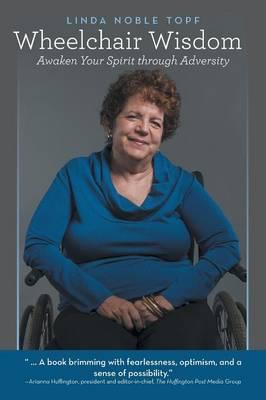 Wheelchair Wisdom: Awaken Your Spirit Through Adversity (Paperback)