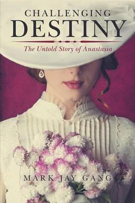 Challenging Destiny: The Untold Story of Anastasia (Paperback)