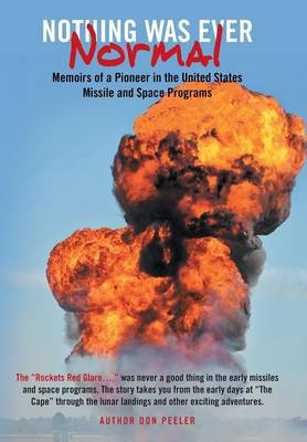 Nothing Was Ever Normal: Memoirs of a Pioneer in the United States Missile and Space Programs (Hardback)