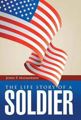 The Life Story of a Soldier (Hardback)