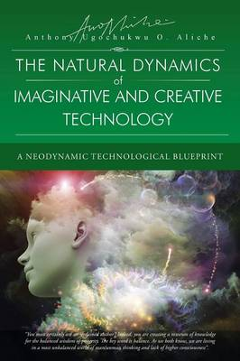 The Natural Dynamic of Imaginative and Creative Technology: A Neodynamic Technological Blueprint (Paperback)
