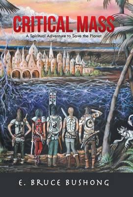 Critical Mass: A Spiritual Adventure to Save the Planet (Hardback)