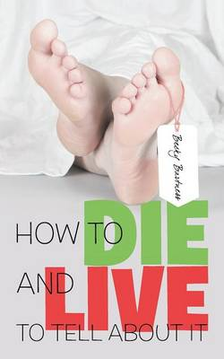 How to Die and Live to Tell about It (Paperback)