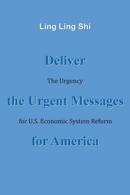Deliver the Urgent Messages for America: The Urgency for U.S. Economic System Reform (Paperback)
