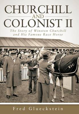 Churchill and Colonist II: The Story of Winston Churchill and His Famous Race Horse (Hardback)