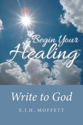 Begin Your Healing: Write to God (Paperback)