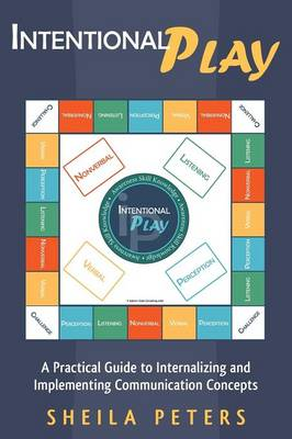 Intentional Play: A Practical Guide to Internalizing and Implementing Communication Concepts (Paperback)