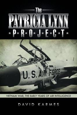 The Patricia Lynn Project: Vietnam War, the Early Years of Air Intelligence (Paperback)