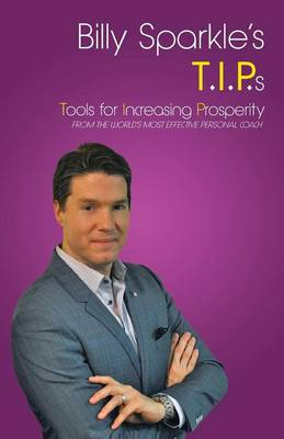 Billy Sparkle's T.I.P.S: Tools for Increasing Prosperity from the World's Most Effective Personal Coach (Paperback)