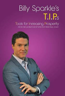 Billy Sparkle's T.I.P.S: Tools for Increasing Prosperity from the World's Most Effective Personal Coach (Hardback)