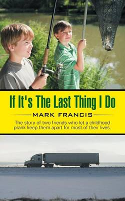 If It's the Last Thing I Do: The Story of Two Friends Who Let a Childhood Prank Keep Them Apart for Most of Their Lives. (Paperback)