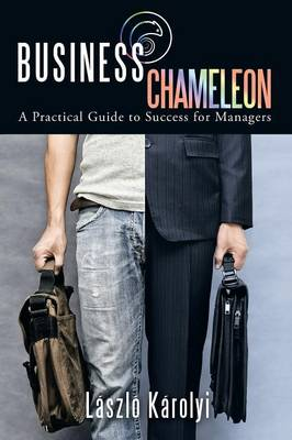 Business Chameleon: A Practical Guide to Success for Managers (Paperback)