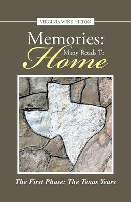 Memories: Many Roads to Home: The First Phase: The Texas Years (Paperback)