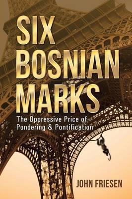 Six Bosnian Marks: The Oppressive Price of Pondering & Pontification (Paperback)