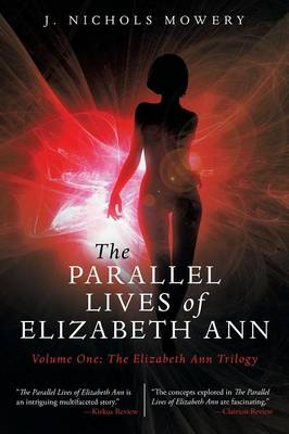 The Parallel Lives of Elizabeth Ann: Volume One: The Elizabeth Ann Trilogy (Paperback)