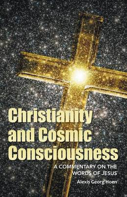 Christianity and Cosmic Consciousness: A Commentary on the Words of Jesus (Paperback)