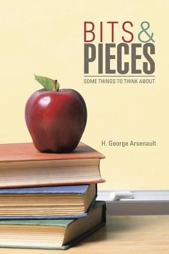 Bits & Pieces: Some Things to Think about (Paperback)