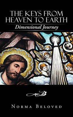 The Keys from Heaven to Earth: Dimensional Journey (Paperback)