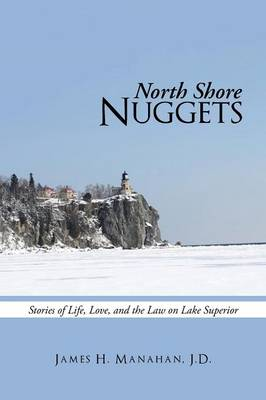 North Shore Nuggets: Stories of Life, Love, and the Law on Lake Superior (Paperback)