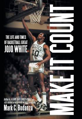 Make It Count: The Life and Times of Basketball Great Jojo White (Hardback)