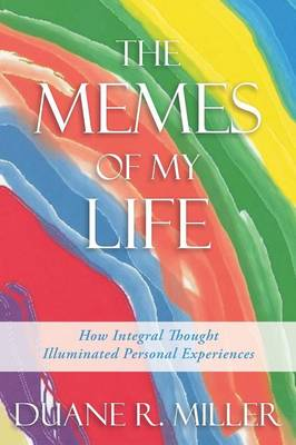 The Memes of My Life: How Integral Thought Illuminated Personal Experiences (Paperback)