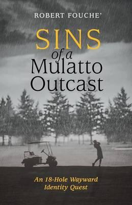 Sins of a Mulatto Outcast: An 18-Hole Wayward Identity Quest (Paperback)