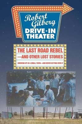 The Last Road Rebel-And Other Lost Stories: Growing Up in a Small Town-And Never Getting Over It (Paperback)