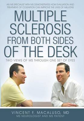 Multiple Sclerosis from Both Sides of the Desk: Two Views of MS Through One Set of Eyes (Hardback)