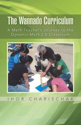 The Wannado Curriculum: A Math Teacher's Journey to the Dynamic Math 2.0 Classroom (Paperback)