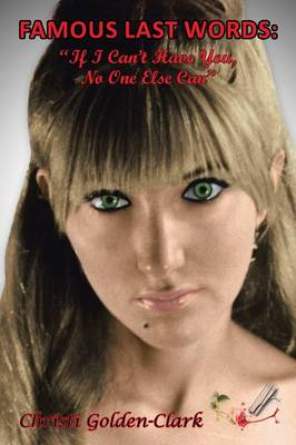 Famous Last Words: If I Can't Have You, No One Else Can (Paperback)