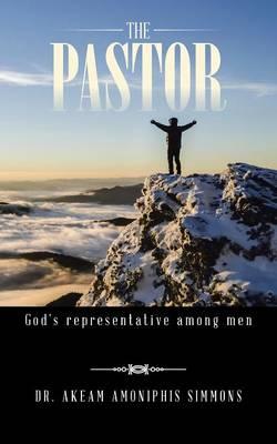 The Pastor: God's Representative Among Men (Paperback)