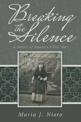 Breaking the Silence: A Novel of Spain's Civil War (Paperback)