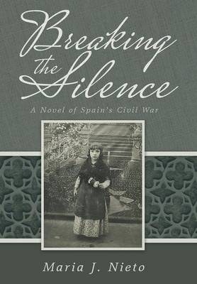 Breaking the Silence: A Novel of Spain's Civil War (Hardback)