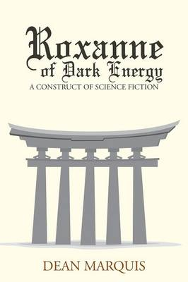 Roxanne of Dark Energy: A Construct of Science Fiction (Paperback)