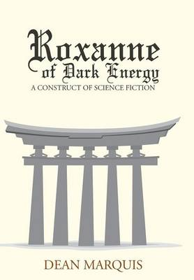 Roxanne of Dark Energy: A Construct of Science Fiction (Hardback)
