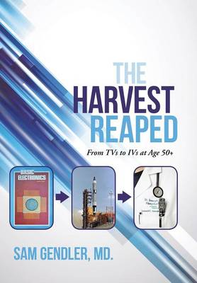 The Harvest Reaped: From TVs to Ivs at Age 50+ (Hardback)