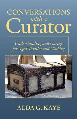 Conversations with a Curator: Understanding and Caring for Aged Textiles and Clothing (Paperback)