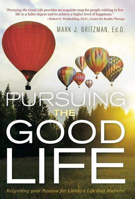 Pursuing the Good Life: Reigniting Your Passion for Living a Life That Matters! (Hardback)