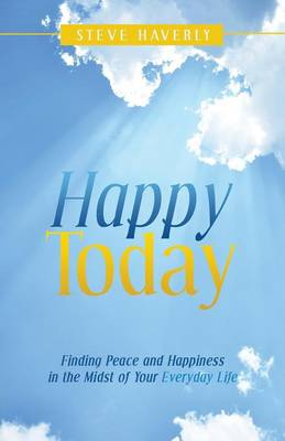 Happy Today: Finding Peace and Happiness in the Midst of Your Everyday Life (Paperback)