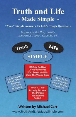 Truth and Life Made Simple: Inspired at the Holy Family Adoration Chapel, Orlando, FL (Paperback)
