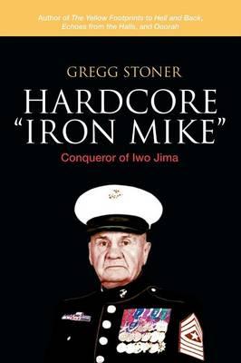 "Hardcore ""Iron Mike"": Conqueror of Iwo Jima (Paperback)"