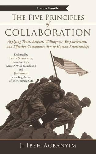 The Five Principles of Collaboration: Applying Trust, Respect, Willingness, Empowerment, and Effective Communication to Human Relationships (Paperback)