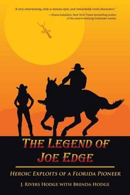 The Legend of Joe Edge: Heroic Exploits of a Florida Pioneer (Paperback)