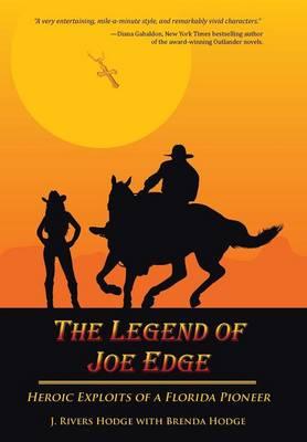 The Legend of Joe Edge: Heroic Exploits of a Florida Pioneer (Hardback)