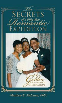 The Secrets of a Fifty-Year Romantic Expedition: A Golden Anniversary Celebration (Hardback)