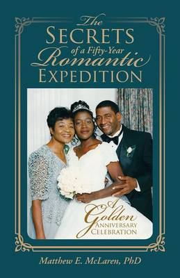 The Secrets of a Fifty-Year Romantic Expedition: A Golden Anniversary Celebration (Paperback)