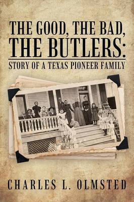 The Good, the Bad, the Butlers: Story of a Texas Pioneer Family (Paperback)