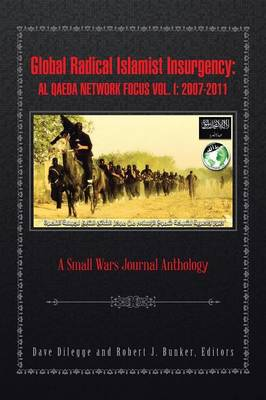 Global Radical Islamist Insurgency: Al Qaeda Network Focus Vol. I: 2007-2011: A Small Wars Journal Anthology (Paperback)