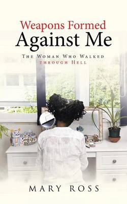 Weapons Formed Against Me: The Woman Who Walked Through Hell (Paperback)